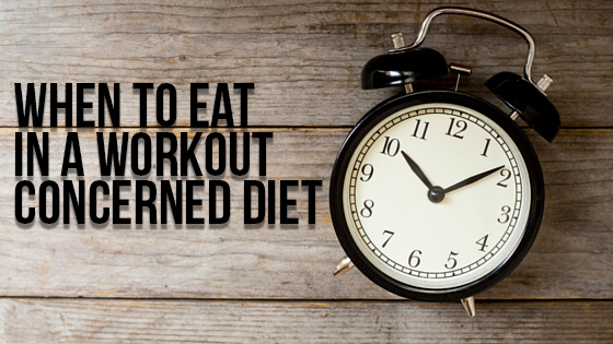 When to eat in a workout concerned diet